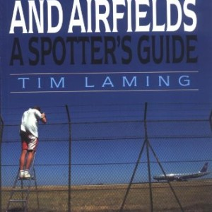 UK Airports & Airfields: A Spotter's Guide by TIM LAMING.